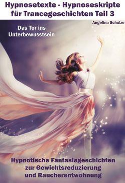 Hypnosetexte – Hypnoseskripte für Trancegeschichten Teil 3 von Schulze,  Angelina