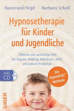 Hypnosetherapie für Kinder und Jugendliche von Scholl,  Barbara, Wipf,  Hansruedi