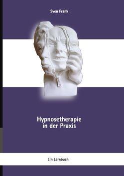 Hypnosetherapie in der Praxis von Frank,  Sven