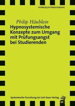 Hypnosystemische Konzepte zum Umgang mit Prüfungsangst bei Studierenden von Häublein,  Philip