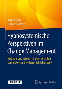 Hypnosystemische Perspektiven im Change Management von Peschke,  Tilman, Starker,  Vera