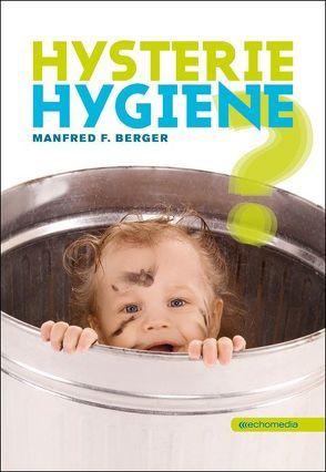 Hysterie Hygiene? von Berger,  Manfred F.