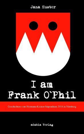 I am Frank O`Phil von Huster,  Jana