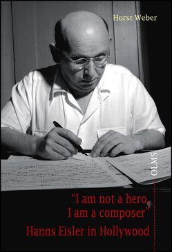 """I am not a hero, I am a composer"" – Hanns Eisler in Hollywood von Weber,  Horst"