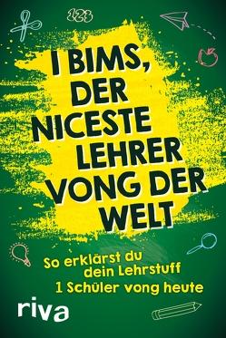 I bims, der niceste Lehrer vong der Welt von Verlag,  Riva