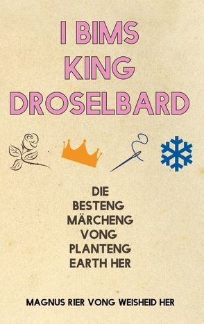 I Bims King Droselbard von Vong Weisheid Her,  Magnus R1er