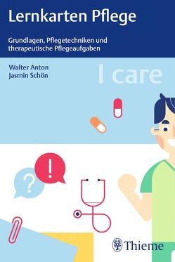I care Lernkarten Pflege – Grundlagen, Pflegetechniken und therapeutische Pflegeaufgaben von Anton,  Walter, Schön,  Jasmin