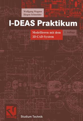 I-DEAS Praktikum von Schneider,  Jürgen, Wagner,  Wolfgang