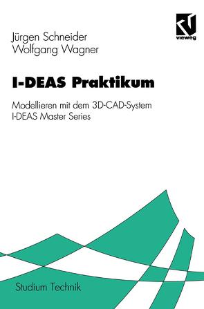 I-DEAS-Praktikum von Schneider,  Jürgen