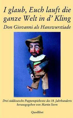 I glaub, Euch lauft die ganze Welt in d' Kling. Don Giovanni als Hanswurstiade von Stern,  Martin