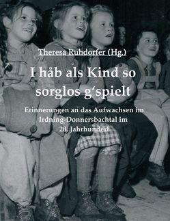 I hab als Kind so sorglos g'spielt von Höpflinger,  Margareta Kindler,  Wolfgang Mayerl,  Franz Pfusterer,  Stephanie Pötsch,  Josefine Resch,  A,  Helmut, Ruhdorfer,  Theresa