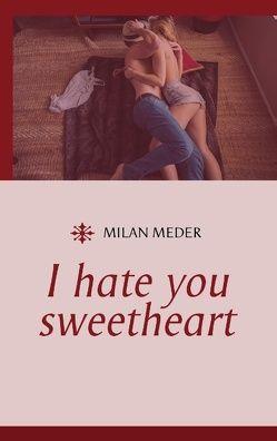 I hate you sweetheart von Meder,  Milan
