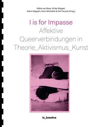 I is for Impasse von Klöppel,  Ulrike, Köppert,  Katrin, Michalski,  Karin, Treusch,  Pat, von Bose,  Käthe