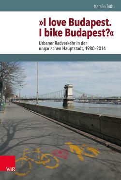 »I love Budapest. I bike Budapest?« von Brunnbauer,  Ulf, Schulze Wessel,  Martin, Tóth,  Katalin