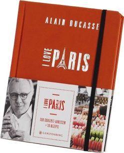 I Love Paris von Ducasse,  Alain, Huth,  Beate