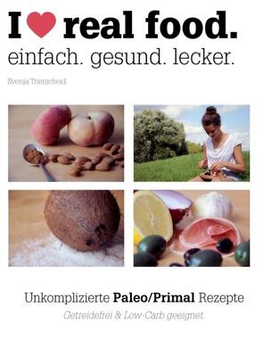 I love real food. von Trierscheid,  Svenja