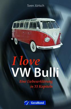 I love VW-Bulli – Eine Liebeserklärung in 55 Kapiteln von Jürisch,  Sven