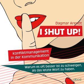 I SHUT UP! von Arendt,  Dagmar