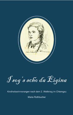 I sog's scho da Eigina von Rothbucher,  Maria