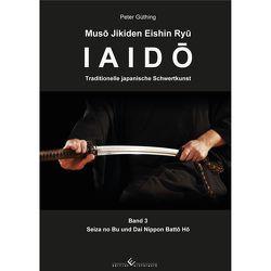 Iaido – Traditionelle japanische Schwertkunst Band 3 von Güthing,  Peter
