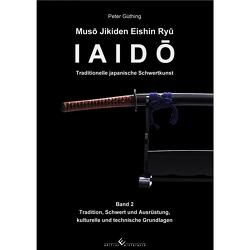 Iaido – Traditionelle japanische Schwertkunst Band 2: Muso Jikiden Eishin Ryu von Güthing,  Peter