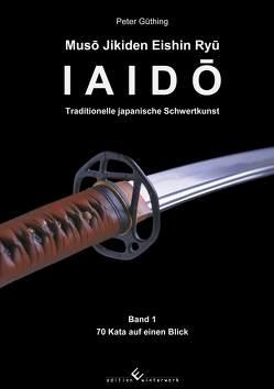 Iaido – Traditionelle japanische Schwertkunst Band 1: Muso Jikiden Eishin Ryu von Güthing,  Peter