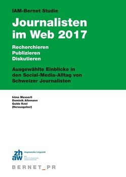 IAM-Bernet Studie Journalisten im Web 2017 von Allemann,  Dominik, Keel,  Guido, Messerli,  Irène