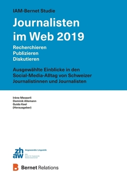 IAM-Bernet Studie Journalisten im Web 2019 von Allemann,  Dominik, Keel,  Guido, Messerli,  Irène