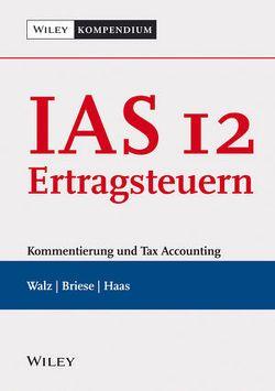 IAS 12 – Ertragsteuern von Briese,  Jens, Haas,  Martin, Walz,  Matthias