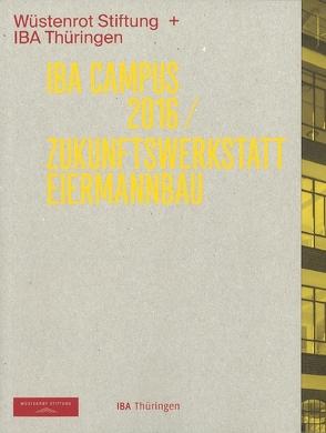 IBA Campus 2016 /Zukunftswerkstatt Eiermannbau von Doehler-Behzad,  Marta, Hartmann,  René, Krämer,  Stefan