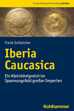Iberia Caucasica von Behrwald,  Ralf, Harter-Uibopuu,  Kaja, Klinkott,  Hilmar, Mann,  Christian, Schleicher,  Frank, Tietz,  Werner