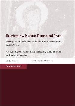 Iberien zwischen Rom und Iran von Hartmann,  Udo, Schleicher,  Frank, Stickler,  Timo