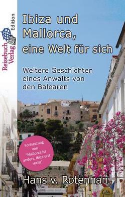 Ibiza und Mallorca, eine Welt für sich von von Rotenhan,  Hans