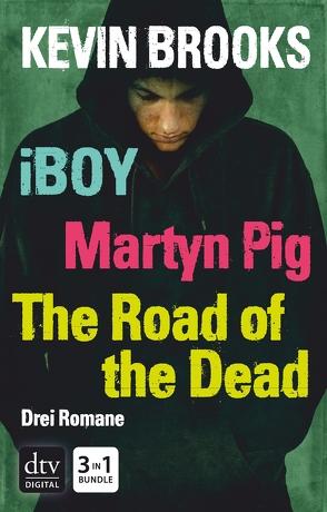 iBoy / Martyn Pig / The Road of the Dead von Brooks,  Kevin, Gutzschhahn,  Uwe-Michael