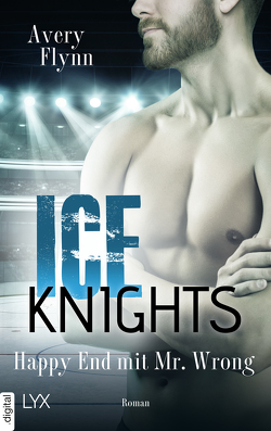 Ice Knights – Happy End mit Mr Wrong von Flynn,  Avery, Schmitz,  Ralf