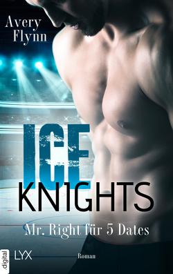 Ice Knights – Mr Right für 5 Dates von Flynn,  Avery, Schmitz,  Ralf