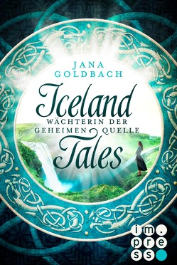 Iceland Tales 1: Wächterin der geheimen Quelle von Goldbach,  Jana