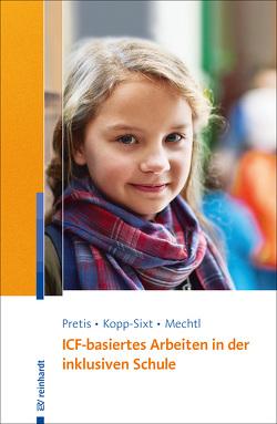 ICF-basiertes Arbeiten in der inklusiven Schule von Kopp-Sixt,  Silvia, Mechtl,  Rita, Pretis,  Manfred