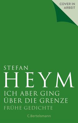 Ich aber ging über die Grenze von Heym,  Inge, Heym,  Stefan