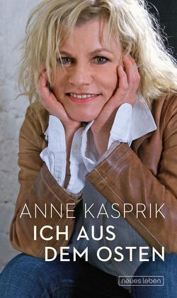 Ich aus dem Osten von Kasprik,  Anne