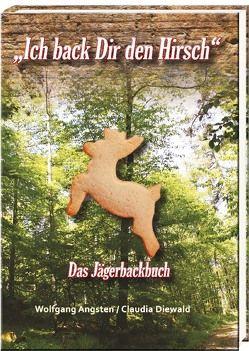 """""""Ich back Dir den Hirsch"""" von Angsten,  Wolfgang, Diewald,  Claudia"""