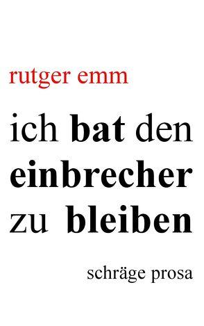 ich bat den einbrecher zu bleiben von Emm,  Rutger
