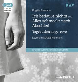 Ich bedaure nichts / Alles schmeckt nach Abschied. Tagebücher 1955-1970 von Hoffmann,  Jutta, Reimann,  Brigitte