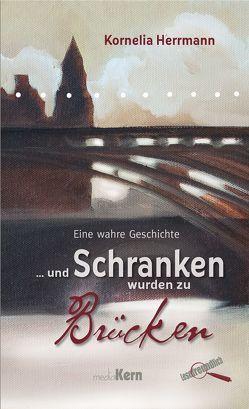 … und Schranken wurden zu Brücken von Herrmann,  Kornelia