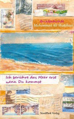 Ich berühre das Meer erst wenn Du kommst von Mansouri,  Hossein, Shakibaei,  Mohammad Ali