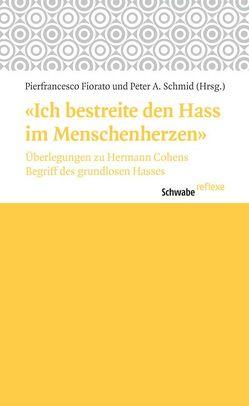 'Ich bestreite den Hass im Menschenherzen' von Fiorato,  Pierfrancesco, Schmid,  Peter A.