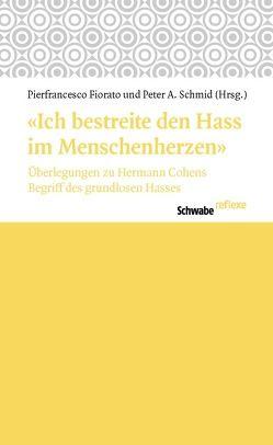 """""""Ich bestreite den Hass im Menschenherzen"""" von Fiorato,  Pierfrancesco, Schmid,  Peter A."""