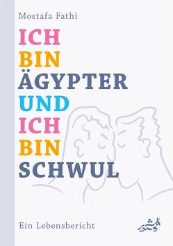 Ich bin Ägypter und ich bin schwul von Fathi,  Mostafa, Kündig,  Matthias, Mauritz,  Hans, Reichenbach,  Daniel