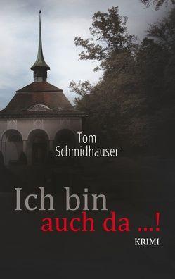 Ich bin auch da …! von Schmidhauser,  Tom