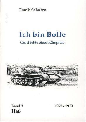 Ich bin Bolle – Geschichte eines Kämpfers / Hass. Ein Nationaler Volksarmee (21. Panzerregiment) Insiderbericht von Bungert,  Christel, Schütze,  Frank